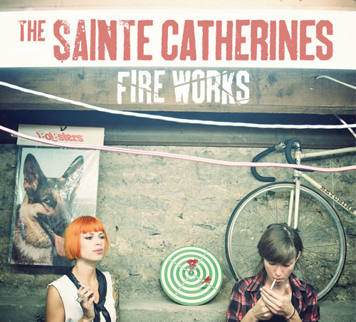 The Sainte Catherines: Fire Works