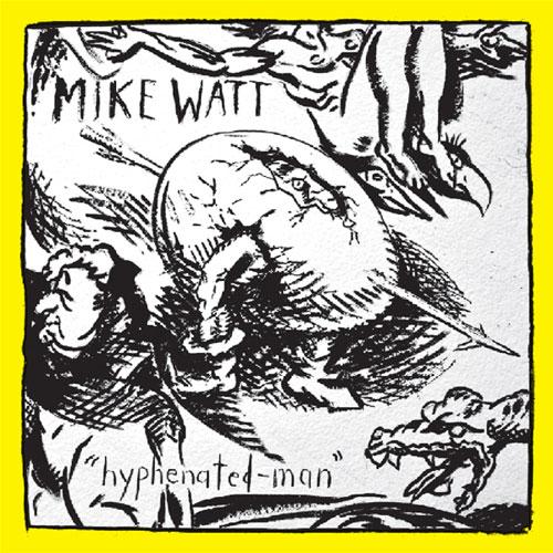 Mike Watt: Hyphenated-Man