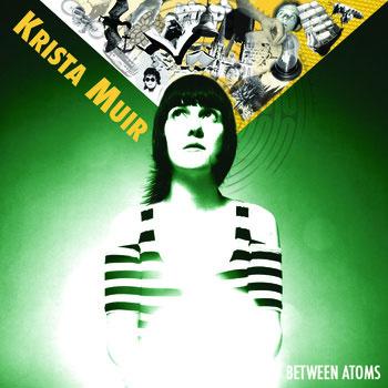 Krista Muir: Between Atoms