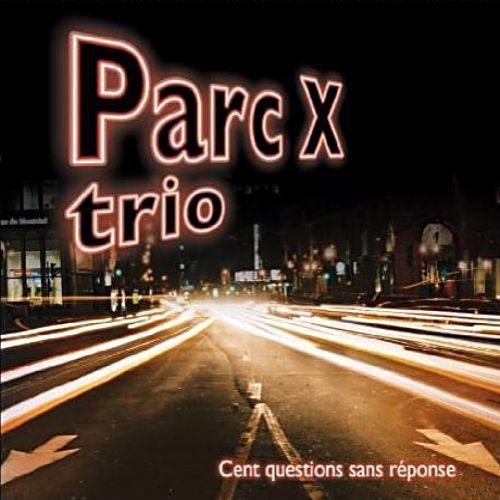 Parc X Trio: Cent questions sans réponse