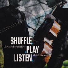 Matt Haimovitz / Christopher O'Riley: Shuffle.Play.Listen