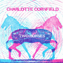 Charlotte Cornfield: Two Horses